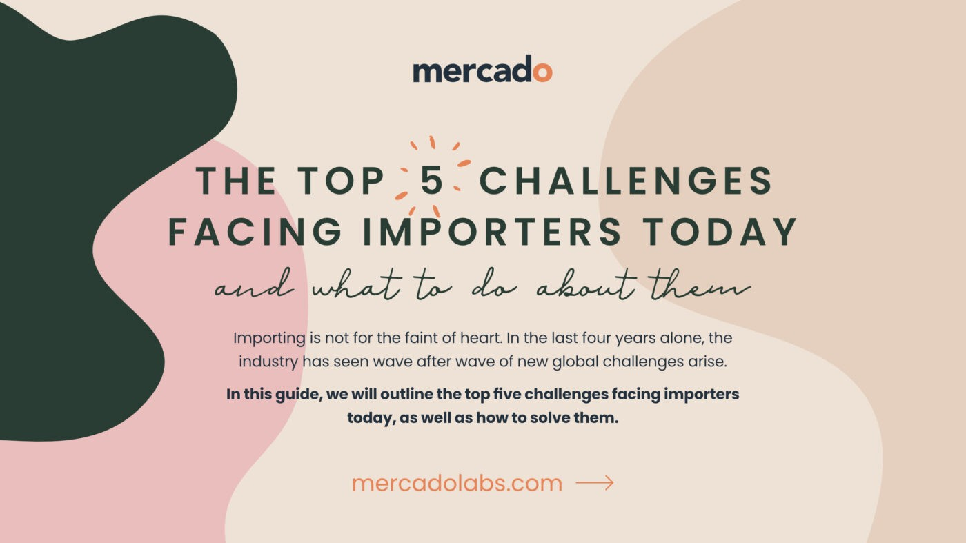 Mercado | Infographic download - The Top Five Challenges Facing Importers Today and What To Do About Them