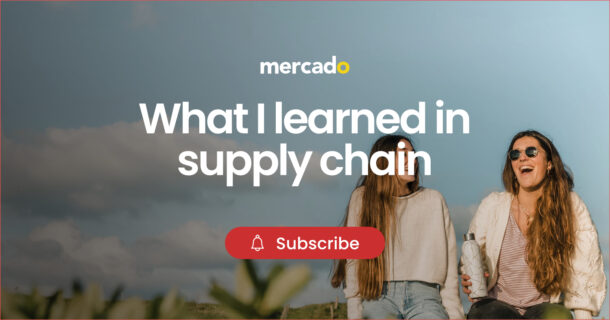 Mercado | What I learned in Supply Chain - Subscribe